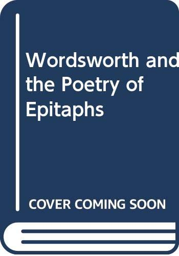 9780389200406: Wordsworth and the Poetry of Epitaphs