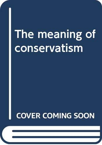 9780389200826: The meaning of conservatism