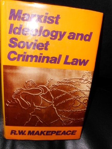Marxist Ideology and Soviet Criminal Law: Makepeace, R. W.