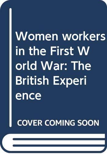 Women Workers in the First World War: Braybon, Gail