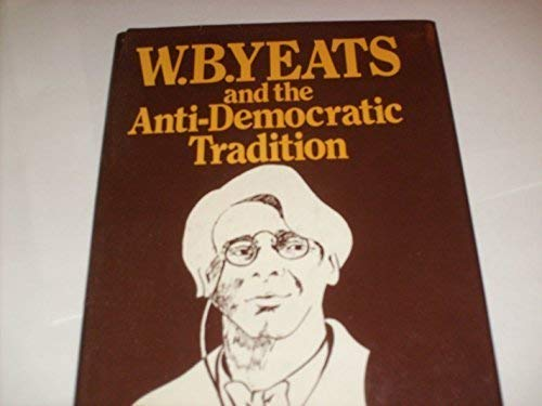 W. B. Yeats and the anti-democratic tradition: Grattan Freyer