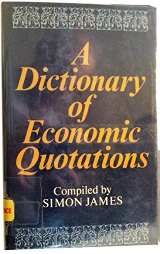 A Dictionary of economic quotations: unknown