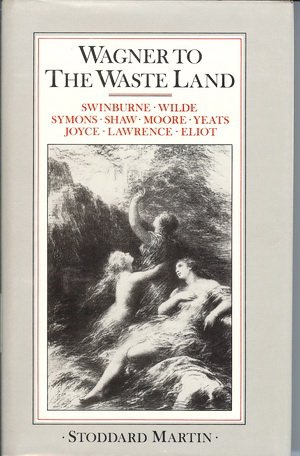 Wagner to the Waste Land: A study of the relationship of Wagner to English literature: Martin, ...