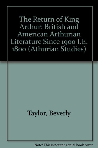 9780389202783: The Return of King Arthur: British and American Arthurian Literature Since 1900 I.E. 1800 (Athurian Studies)