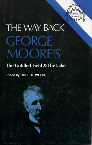 The Way Back: George Moore s The Untilled Field and The Lake (Hardback): Robert Welch