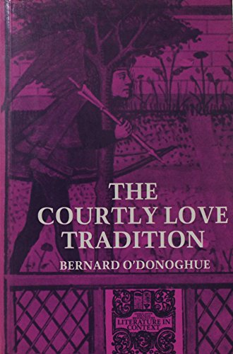The Courtly Love Tradition (Literature in Context) (0389203483) by Bernard O'donoghue