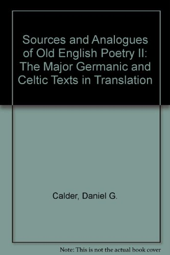 Sources and Analogues of Old English Poetry II: The Major Germanic and Celtic Texts in Translation:...