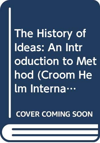 9780389204350: The History of Ideas: An Introduction to Method (Croom Helm International Series in Social and Political Thou)