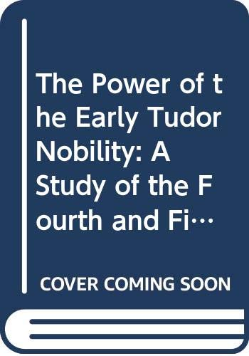 9780389205258: The Power of the Early Tudor Nobility: A Study of the Fourth and Fifth Earls of Shrewsbury