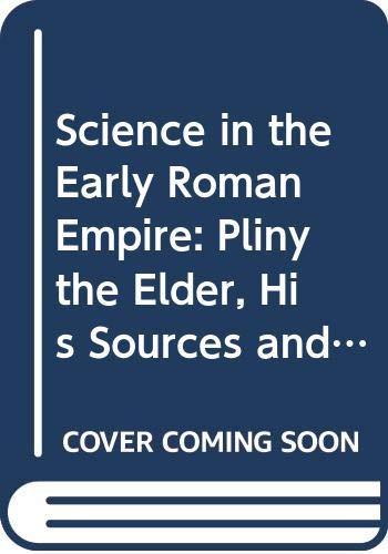 9780389206347: Science in the Early Roman Empire: Pliny the Elder, His Sources and His Influence