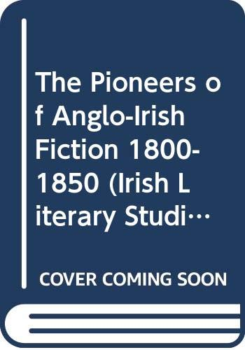 The Pioneers of Anglo-Irish Fiction 1800-1850 (Irish Literacy Studies Series): Sloan, Barry