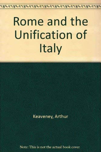 Rome and the Unification of Italy: Keaveney, Arthur