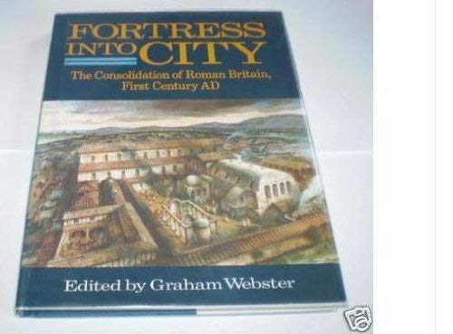 Fortress into city: The consolidation of Roman Britain, first century AD