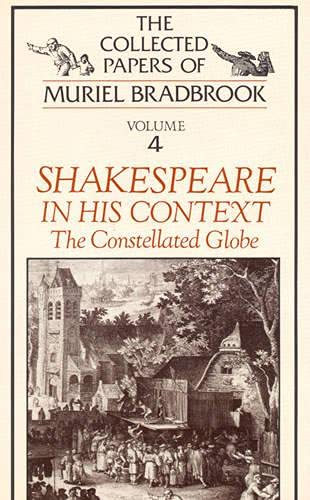 Shakespeare in His Context: The Constellated Globe: Muriel Bradbrook