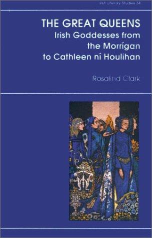 9780389209287: The Great Queens: Irish Goddesses from the Morrigan to Cathleen ni Houlihan (Irish Literacy Studies Series)