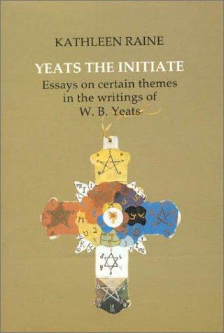 Yeats the Initiate: Essays on Certain Themes in the Work of W.B. Yeats: Raine, Kathleen