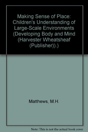9780389209874: Making Sense of Place: Children's Understanding of Large-Scale Environments (Developing Body and Mind (Harvester Wheatsheaf (Publisher)).)