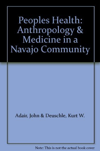 The people's health;: Medicine and anthropology in a Navajo community: John Adair