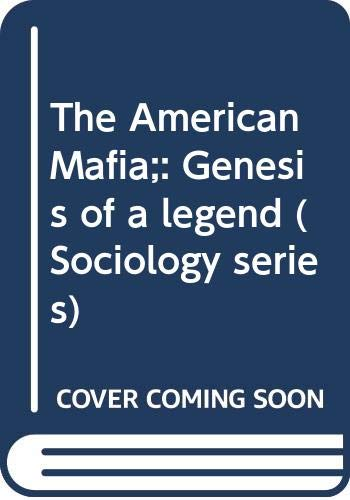 9780390015204: The American Mafia;: Genesis of a legend (Sociology series)