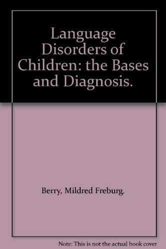 Language disorders of children;: The bases and: Mildred Freburg Berry
