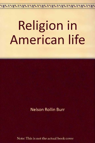 Religion in American life, (Goldentree bibliographies in American history): Burr, Nelson Rollin