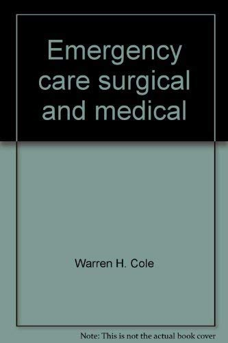 Emergency care, surgical and medical: Cole, Warren H