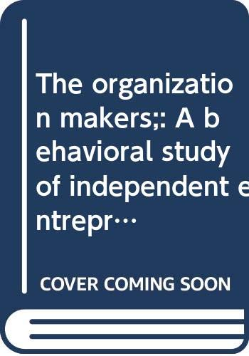 9780390203120: The organization makers;: A behavioral study of independent entrepreneurs, (Administration series)