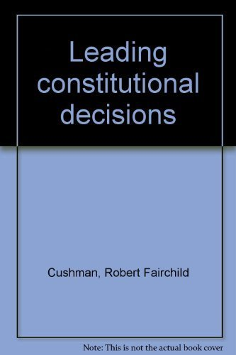 Leading constitutional decisions: Cushman, Robert Fairchild