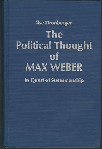 The political thought of Max Weber;: In quest of statesmanship: Dronberger, Ilse