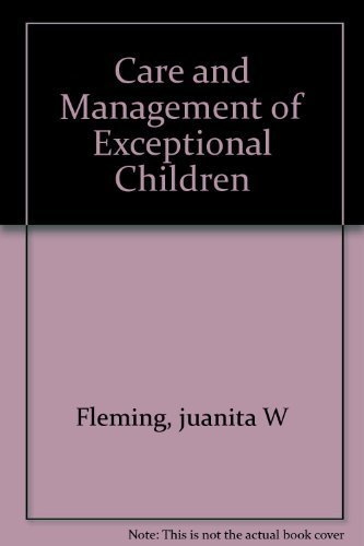 Care and management of exceptional children: Juanita W Fleming