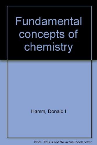 Fundamental concepts of chemistry: Hamm, Donald I