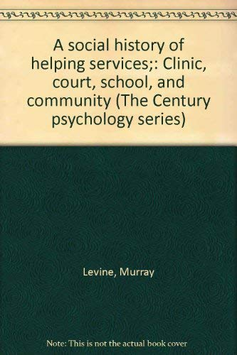 9780390555984: A social history of helping services;: Clinic, court, school, and community (The Century psychology series)