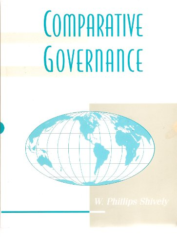 Comparative Governance (Custom for Instructor Carl Luna, Mesa College): Shively, W. Phillips