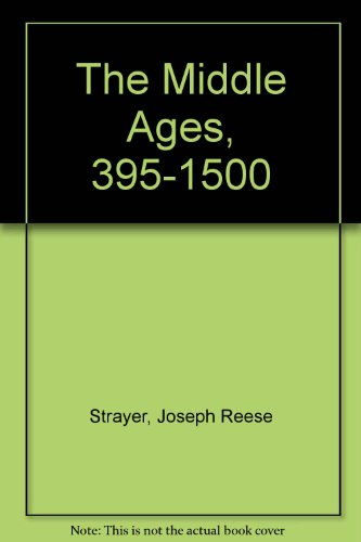 The Middle Ages, 395-1500: Strayer, Joseph Reese