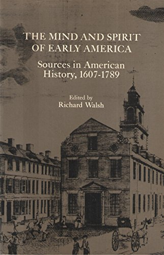 The mind and spirit of early America;: Sources in American history, 1607-1789: Walsh, Richard