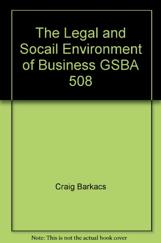 The Legal and Socail Environment of Business GSBA 508: Barkacs, Craig