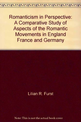 Romanticism in perspective;: A comparative study of: Furst, Lilian R