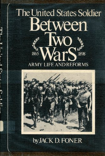 The United States Soldier Between Two Wars: Army Life and Reforms, 1865-1898: Foner, Jack D