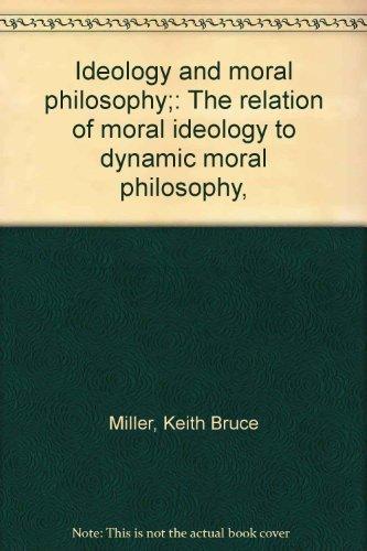 Ideology and Moral Philosophy : The Relation: K. Bruce Miller