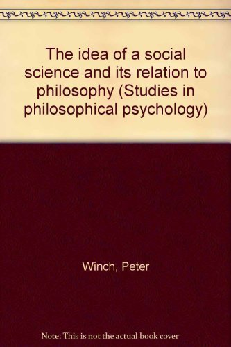 The Idea Of Social Science And Its Relation To Philosophy.: Winch, Peter.