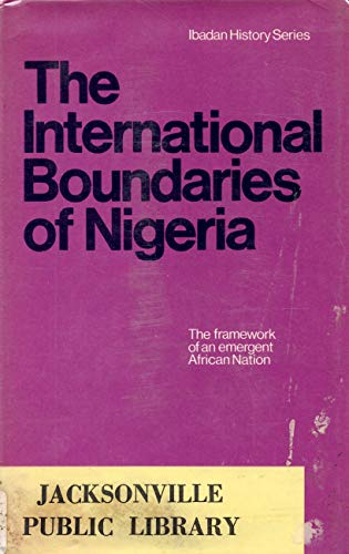 The International Boundaries of Nigeria, 1885-1960 : Anene, Joseph C