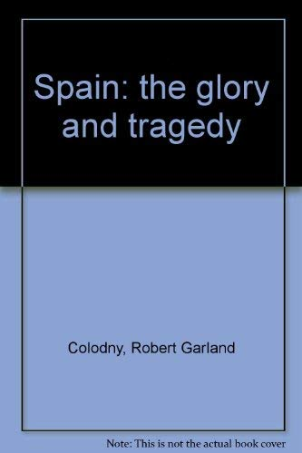 SPAIN: The Glory and the Tragedy.: COLODNY, Robert.