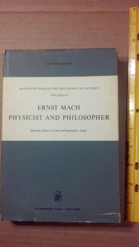 ERNST MACH: PHYSICIST AND PHILOSOPHER Boston Studies in the Philosophy of Science, Volume VI: Cohen...