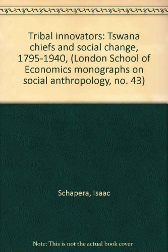 9780391001152: Tribal innovators: Tswana chiefs and social change, 1795-1940, (London School of Economics monographs on social anthropology, no. 43)