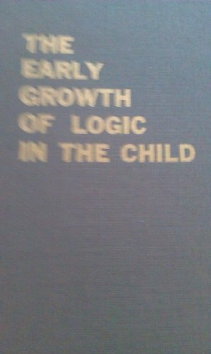 The early growth of logic in the child;: Classification and seriation, (0391001248) by Barbel Inhelder