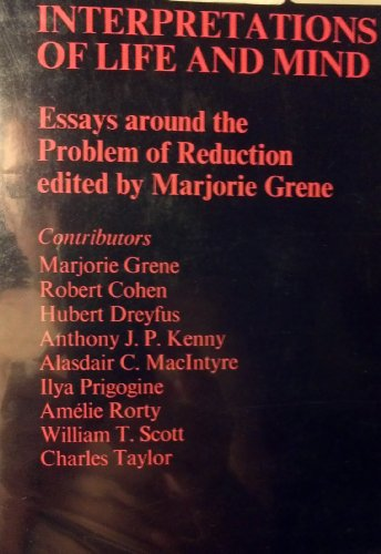 Interpretations Of Life And Mind : Essays around the Problem of Reduction: Grene, Marjorie (editor)