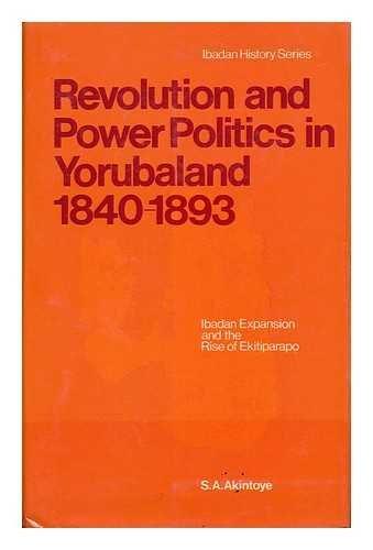 Revolution and Power Politics in Yorubaland, 1840-1893: Akintoye, Stephen Adebanji