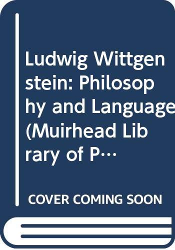 9780391001909: Ludwig Wittgenstein: Philosophy and Language (Muirhead Library of Philosophy)