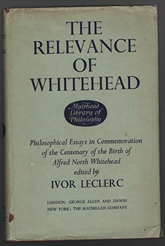 9780391002487: The Relevance of Whitehead: Philosophical Essays in Commemoration of the Centenary of the Birth of Alfred North Whitehead