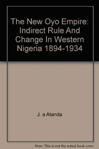 9780391002524: The New Oyo Empire: Indirect Rule And Change In Western Nigeria 1894-1934